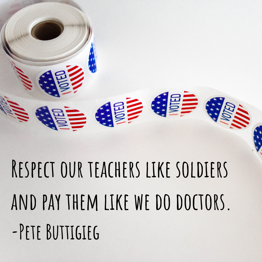 Respect our teachers like soldiers and pay them like we do doctors. -Pete Buttigieg
