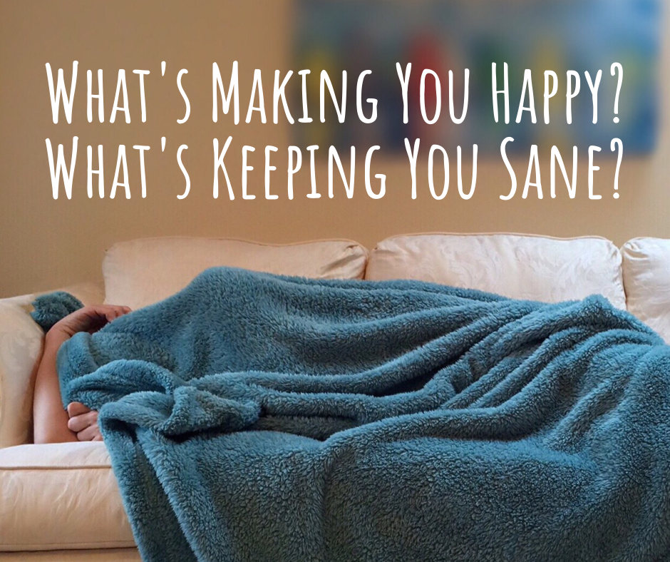 What's Making You Happy_ What's Keeping You Sane_